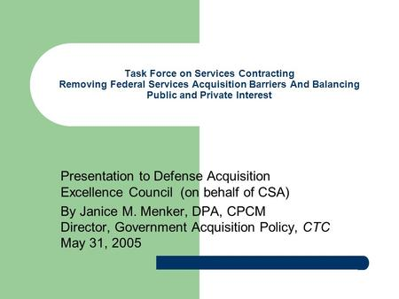 Task Force on Services Contracting Removing Federal Services Acquisition Barriers And Balancing Public and Private Interest Presentation to Defense Acquisition.