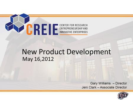 1 Gary Williams – Director Jeni Clark – Associate Director New Product Development May 16,2012.