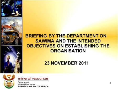 1 BRIEFING BY THE DEPARTMENT ON SAWIMA AND THE INTENDED OBJECTIVES ON ESTABLISHING THE ORGANISATION 23 NOVEMBER 2011.