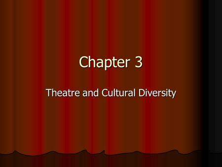 Chapter 3 Theatre and Cultural Diversity. Critical Mirror: Art and Entertainment Reflect Culture Culture – the values, standards, and patterns of behavior.