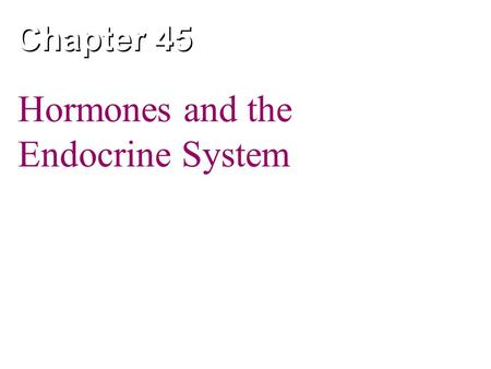 Chapter 45 Hormones and the Endocrine System. Copyright © 2005 Pearson Education, Inc. publishing as Benjamin Cummings Overview: The Body's Long-Distance.