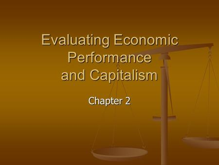 Evaluating Economic Performance and Capitalism Chapter 2.