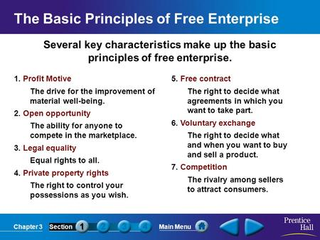 Chapter 3SectionMain Menu Several key characteristics make up the basic principles of free enterprise. 1. Profit Motive The drive for the improvement of.