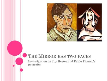 T HE M IRROR HAS TWO FACES Investigation on Joy Hester and Pablo Picasso's portraits.