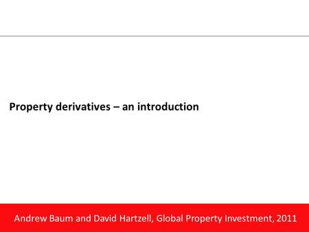 Andrew Baum and David Hartzell, Global Property Investment, 2011 Property derivatives – an introduction.