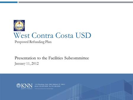 West Contra Costa USD Proposed Refunding Plan Presentation to the Facilities Subcommittee January 11, 2012.
