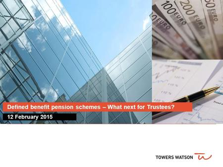 12 February 2015 Defined benefit pension schemes – What next for Trustees?