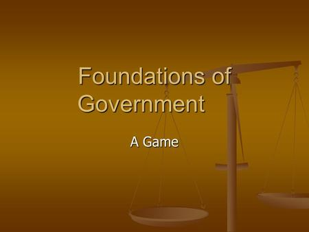 Foundations of Government A Game. In a democracy, power can be shared in a variety of ways. When the central government has more power than the local.