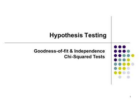 1 Hypothesis Testing Goodness-of-fit & Independence Chi-Squared Tests.