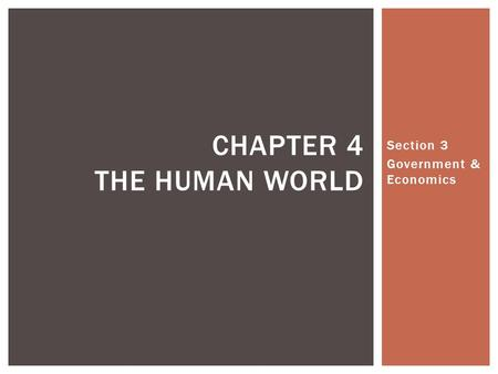 Section 3 Government & Economics CHAPTER 4 THE HUMAN WORLD.