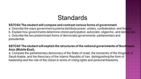 Standards SS7CG4 The student will compare and contrast various forms of government. a. Describe the ways government systems distribute power: unitary,