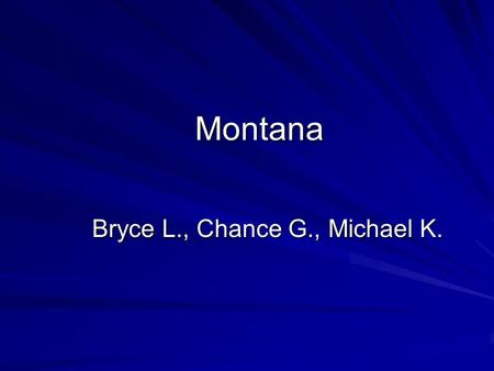 Montana Bryce L., Chance G., Michael K. Capital city, major cities, region in the US  Capital: Helena  Major cities: Billings, Havre, Bozeman  Region.