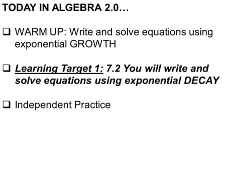 TODAY IN ALGEBRA 2.0…  WARM UP: Write and solve equations using exponential GROWTH  Learning Target 1: 7.2 You will write and solve equations using exponential.