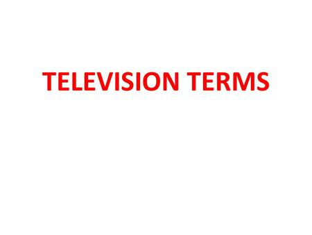 TELEVISION TERMS. Commercial message the term most frequently used on TV for an Ad.