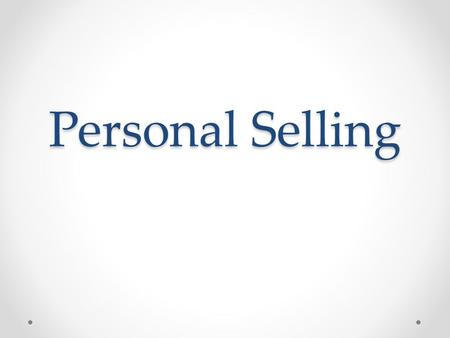 Personal Selling. Personal Selling— Definition Direct communication by salesperson to potential customers In person or by phone Important for more expensive.