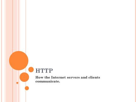 HTTP How the Internet servers and clients communicate.