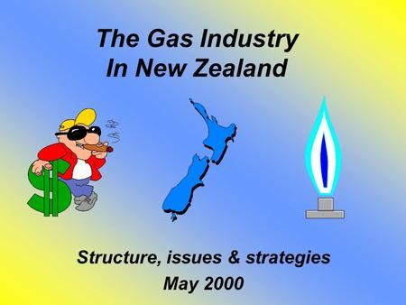 The Gas Industry In New Zealand Structure, issues & strategies May 2000.