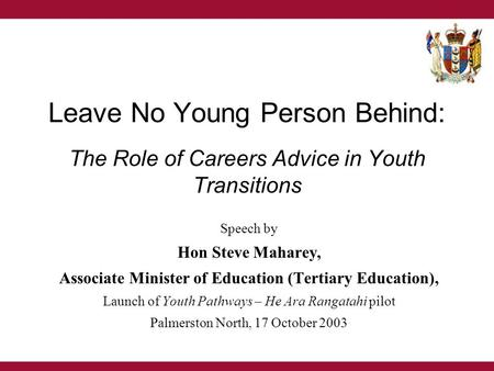 Leave No Young Person Behind: The Role of Careers Advice in Youth Transitions Speech by Hon Steve Maharey, Associate Minister of Education (Tertiary Education),