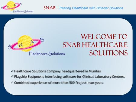 Welcome To SNAB Healthcare Solutions Healthcare Solutions Company headquartered in Mumbai Flagship Equipment Interfacing software for Clinical Laboratory.