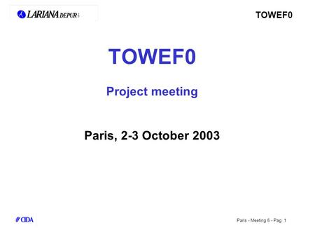TOWEF0 Paris - Meeting 6 - Pag. 1 TOWEF0 Project meeting Paris, 2-3 October 2003.