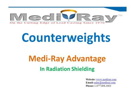 Website:    Phone: 1.877.898.3003 Counterweights Medi-Ray Advantage In Radiation.