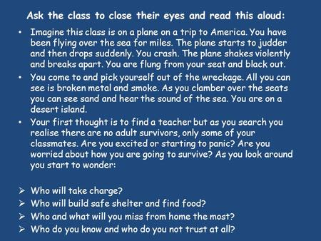 Ask the class to close their eyes and read this aloud: Imagine this class is on a plane on a trip to America. You have been flying over the sea for miles.