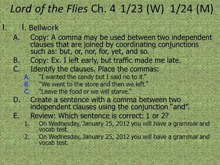 Lord of the Flies Ch. 41/23 (W) 1/24 (M) I.I. Bellwork A.Copy: A comma may be used between two independent clauses that are joined by coordinating conjunctions.