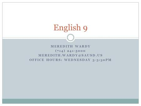 MEREDITH WARDY (714) 241-5000 OFFICE HOURS: WEDNESDAY 3-3:30PM English 9.