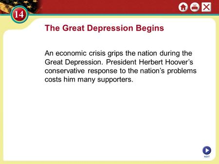 The Great Depression Begins An economic crisis grips the nation during the Great Depression. President Herbert Hoover's conservative response to the nation's.