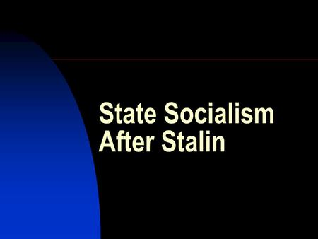 State Socialism After Stalin. Stalin's last years: 1945-53 A new mobilization of the country:  To rebuild the economy  To build up military power against.