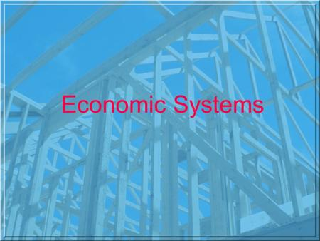 Economic Systems Economic System –The method or way a society uses its scarce resources to produce and distribute goods and services.