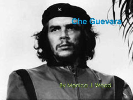 Born June 14, 1928, Earnesto Guevara de la Serna in Rosario, Argentina  Took a year off from college to travel › These travels were narrated into Guevara's.