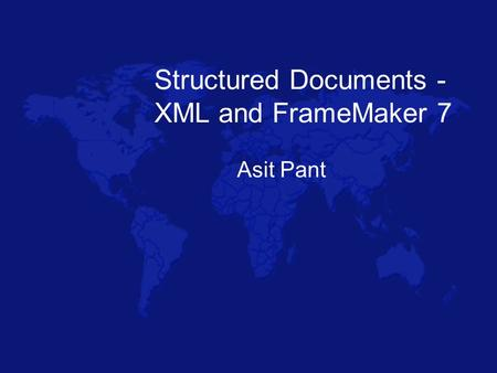 Structured Documents - XML and FrameMaker 7 Asit Pant.