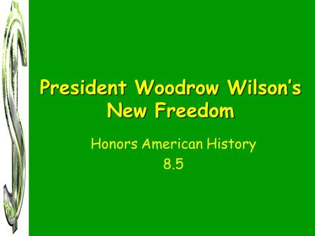 President Woodrow Wilson's New Freedom Honors American History 8.5.