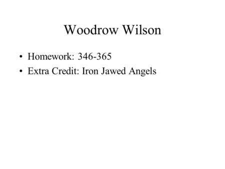 Woodrow Wilson Homework: 346-365 Extra Credit: Iron Jawed Angels.