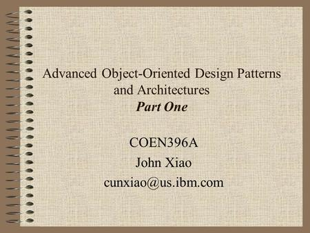 Advanced Object-Oriented Design Patterns and Architectures Part One COEN396A John Xiao