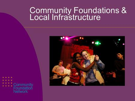 Community Foundations & Local Infrastructure. Agenda  Introduction, Models and Definitions  Case Study 1:  Reaching steady state..  Case Study 2 