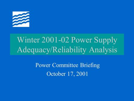 Winter 2001-02 Power Supply Adequacy/Reliability Analysis Power Committee Briefing October 17, 2001.
