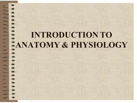 "INTRODUCTION TO ANATOMY & PHYSIOLOGY. DEFINITIONS Anatomy -""to cut apart"" -Study of Bodily Structure -Includes: *Systemic or Regional *Gross or Microscopic."