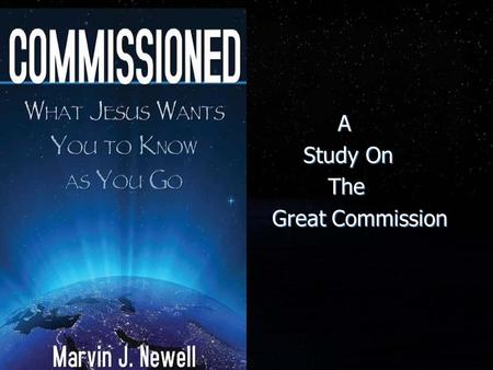A Study On The Great Commission A Study On The Great Commission.