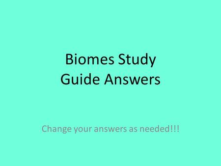 Biomes Study Guide Answers Change your answers as needed!!!