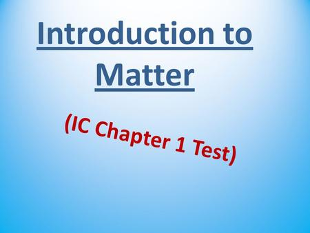Introduction to Matter (IC Chapter 1 Test). The ability to do work or cause change describes this. energy.