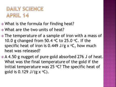  What is the formula for finding heat?  What are the two units of heat?  The temperature of a sample of iron with a mass of 10.0 g changed from 50.4.
