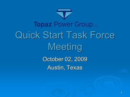 October 02, 2009 Austin, Texas Quick Start Task Force Meeting 1.