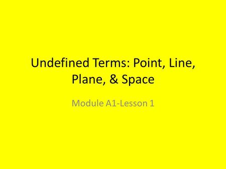 Undefined Terms: Point, Line, Plane, & Space Module A1-Lesson 1.
