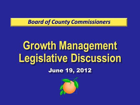 Growth Management Legislative Discussion June 19, 2012 Growth Management Legislative Discussion June 19, 2012.