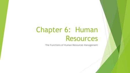 Chapter 6: Human Resources The Functions of Human Resources Management.