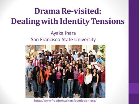 Drama Re-visited: Dealing with Identity Tensions Ayaka Ihara San Francisco State University