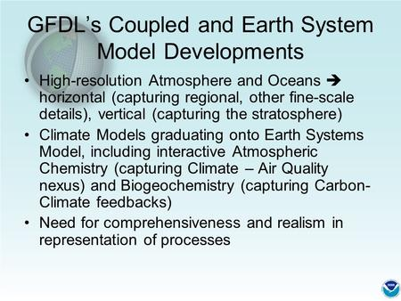 GFDL's Coupled and Earth System Model Developments High-resolution Atmosphere and Oceans  horizontal (capturing regional, other fine-scale details), vertical.