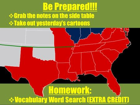 Homework:  Vocabulary Word Search (EXTRA CREDIT) Be Prepared!!!  Grab the notes on the side table  Take out yesterday's cartoons.